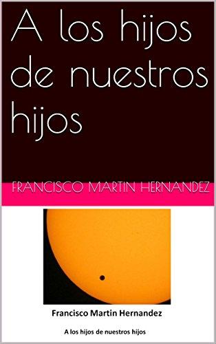 A los hijos de nuestros hijos (Dos Estrellas Más Allá nº 2) por Francisco Martin Hernandez