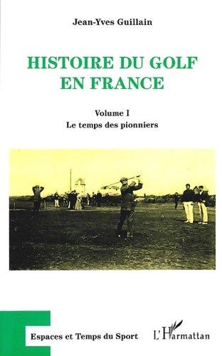 Histoire du golf en France par GUILLAIN JEAN YVES