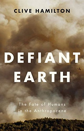 Defiant Earth : The Fate of Humans in the Anthropocene par Clive Hamilton