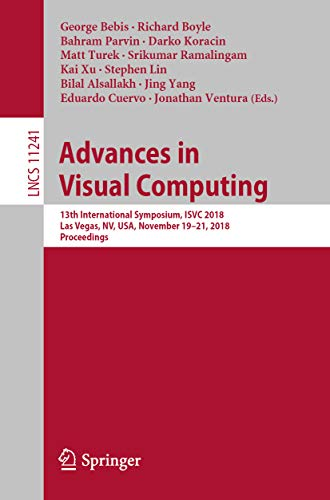 Advances in Visual Computing: 13th International Symposium, ISVC 2018, Las Vegas, NV, USA, November 19 – 21, 2018, Proceedings (Lecture Notes in Computer Science Book 11241) (English Edition)