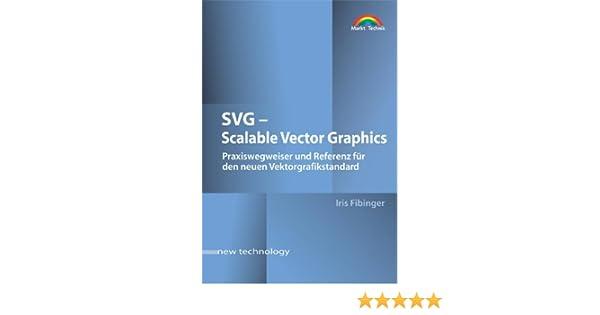SVG Scalable Vector Graphics. Praxiswegweiser und Referenz