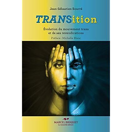 Transition - Tome I: Évolution du mouvement trans et de ses revendications