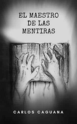 El Maestro de las Mentiras por Carlos Caguana