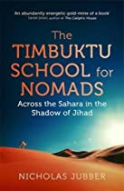 The Timbuktu School for Nomads: Across the Sahara in the Shadow of Jihad - By Nicholas Jubber