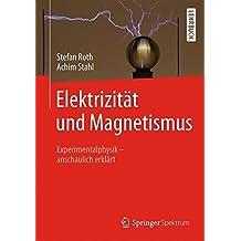 Elektrizität und Magnetismus: Experimentalphysik - anschaulich erklärt