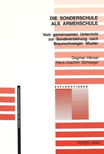 Die Sonderschule als Armenschule: Vom gemeinsamen Unterricht zur Sondererziehung nach Braunschweiger Muster (Explorationen / Studien zur Erziehungswissenschaft, Band 43)