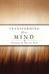 Transforming Your Mind: Changing the Way You Think by Larry Fox (2009-12-11)