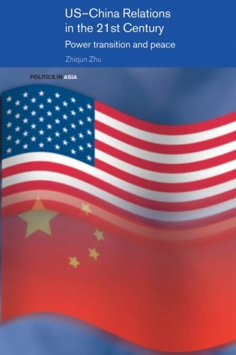 Us-China Relations in the 21st Century: Power Transition and Peace (Politics in Asia)