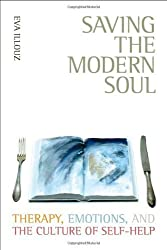 Saving the Modern Soul: Therapy, Emotions, and the Culture of Self-Help by Eva Illouz (2008-03-04)