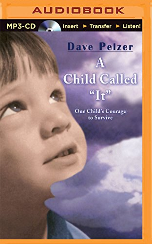 """A Child Called """"It"""": One Child's Courage to Survive"""