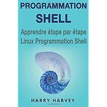 Programmation Shell: Apprendre étape par étape Linux Programmation Shell