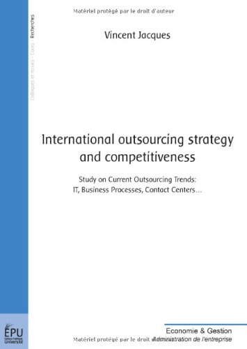 International outsourcing strategy and competitiveness : Study on Current Outsourcing Trends : IT, Business Processes, Contact Centers.