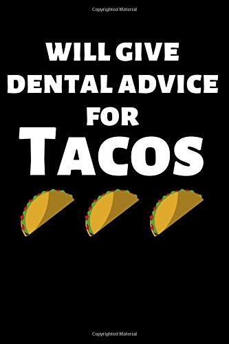 Will Give Dental Advice for Tacos: Funny Lined Journal Notebook for  Dentists, Dental Hygienists, Dental Assistants