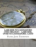 Lark Rise to Candleford  (The trilogy)     Lark Rise,  Over to Candleford,  Cand