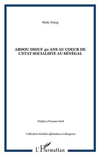 Abdou Diouf, 40 ans au coeur de l'état socialiste au Sénégal par Mody Niang