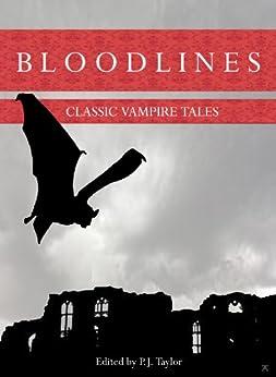 Bloodlines: Classic Vampire Tales by [Taylor, Philip, Stoker, Bram, Le Fanu, Sheridan, Gautier, Theophile, Goethe, J.W., James, M.R., Stenbock, Eric, Braddon, M.E., Nisbet, Hume, Benson, E.F.]