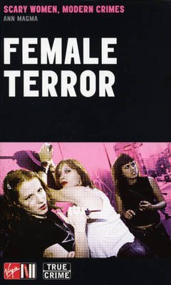 female-terror-scary-women-modern-crimes-by-ann-magma-published-january-2003