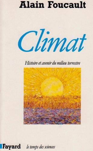 Climat : Histoire et avenir du milieu terrestre par Alain Foucault