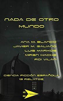 Nada De Otro Mundo: Ciencia Ficción Española 13 Relatos por Vv. Aa.
