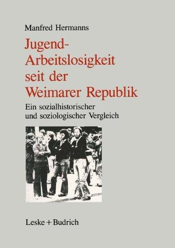 Jugendarbeitslosigkeit seit der Weimarer Republik: Ein sozialgeschichtlicher und soziologischer Vergleich