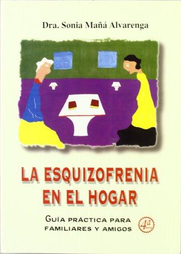 La esquizofrenia en el hogar: Guía práctica para familiares y amigos