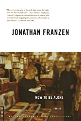 How to Be Alone: Essays by Jonathan Franzen (2003-10-01)
