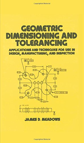 Geometric Dimensioning and Tolerancing: Applications and Techniques for Use in Design: Manufacturing, and Inspection (Mechanical Engineering)