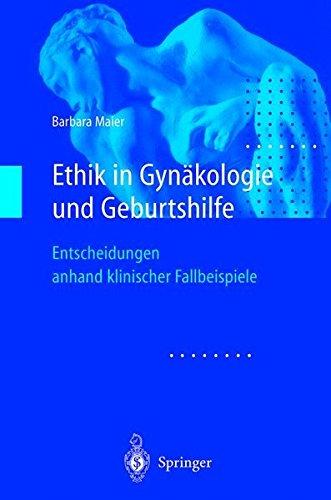 Ethik in Gynäkologie und Geburtshilfe: Entscheidungen Anhand Klinischer Fallbeispiele