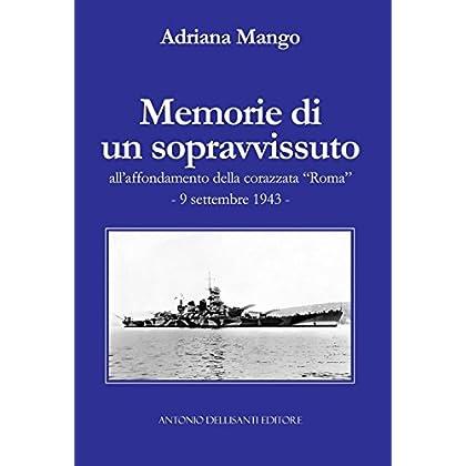 Memorie Di Un Sopravvissuto All'affondamento Della Corazzata «Roma». 9 Settembre 1943