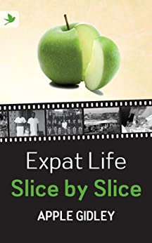 Expat Life Slice By Slice by [Gidley, Apple]