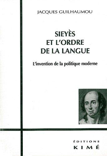 Sieyès et l'ordre de la langue. L'invention de la politique moderne par Jacques Guilhaumou