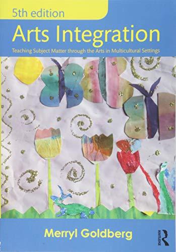 Arts Integration: Teaching Subject Matter through the Arts in Multicultural Settings por Merryl Goldberg