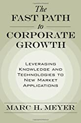 The Fast Path to Corporate Growth: Leveraging Knowledge and Technologies to New Market Applications by Marc H. Meyer (2007-06-04)