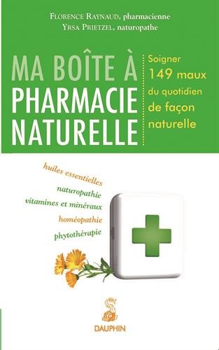Ma bote  pharmacie naturelle : Soigner 149 maux du quotidien de faon naturelle