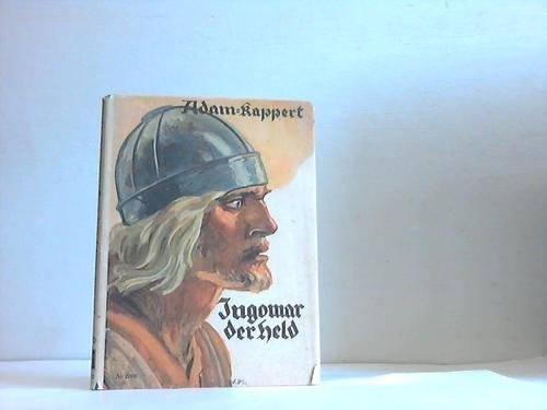 Ingomar der Held (Zweiter Teil des Buches,Die Feuer lodern!) Leben und Sterben eines alten germanischen Helden