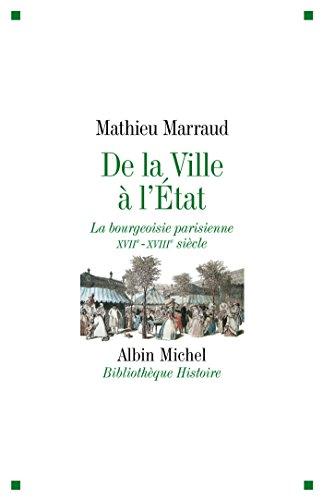De la ville à l'Etat : La bourgeoisie parisienne XVIIè-XVIIIè siècle