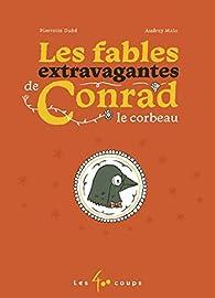 Les fables extravagantes de Conrad le corbeau par Pierrette Dubé