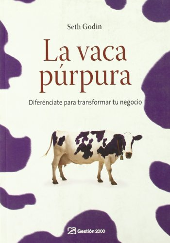 La vaca púrpura: Diferénciate para transformar tu negocio (MARKETING Y VENTAS) por Seth Godin