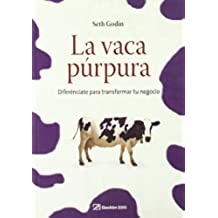 La vaca púrpura: Diferénciate para transformar tu negocio (MARKETING Y VENTAS)