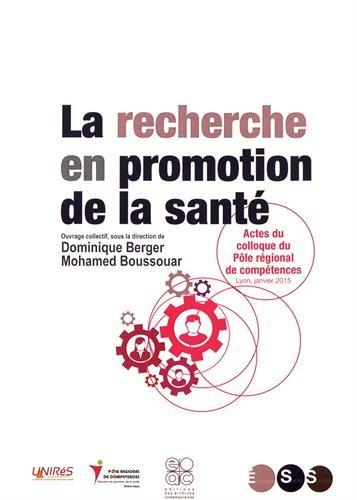 La recherche en promotion de la santé. Actes du colloque du Pôle régional de compétences, Lyon, janvier 2015 par Ouvrage coordonné par Dominique Berger et Mohamed Boussouar