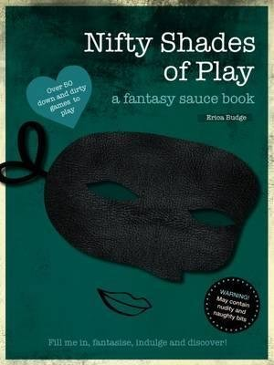 [(Nifty Shades of Play : A Fantasy Sauce Book)] [By (author) Erica Budge] published on (August, 2014)