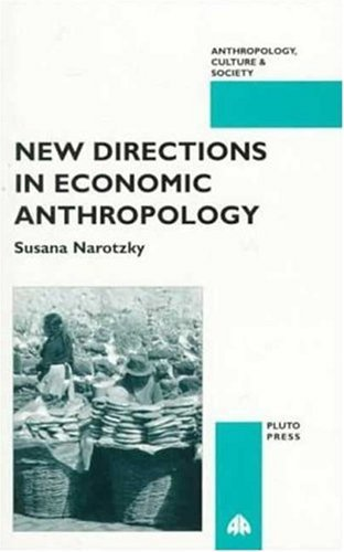 New Directions in Economic Anthropology (Anthropology, Culture and Society) by Susana Narotzky (20-Apr-1997) Paperback