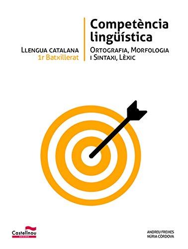 Llengua catalana 1r Batxillerat. Competència lingüística por Andreu Freixes González