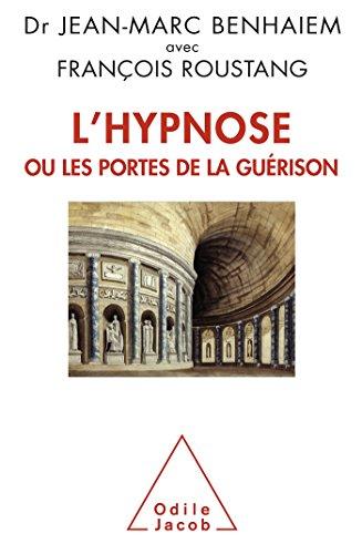 L'Hypnose ou les portes de la guérison par Jean-Marc Benhaiem