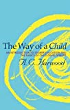 The Way of a Child: An Introduction to Steiner Education and the Basics of Child Development