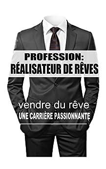 Profession: Réalisateur de Rêves: vendre du rêve une carrière passionnante par [Gilbert, Maxime]