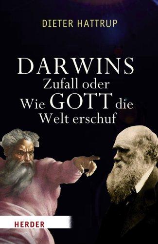 Darwins Zufall oder Wie Gott die Welt erschuf