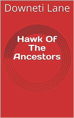 Hawk Of The Ancestors (Finnish Edition) por Downeti Lane