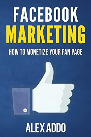Facebook Marketing: How To Monetize Your Facebook Fan Page: 16 Step by Step Strategy To Build A ListAnd Start Earning Passive Income From FB Page: Volume 1 (Make Money