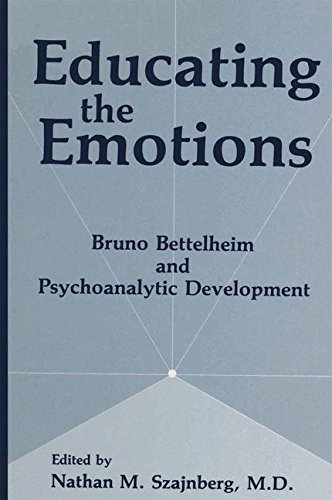 Educating the Emotions: Bruno Bettelheim and Psychoanalytic Development: Volume 9